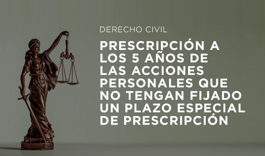 Nemesio Abogados - Prescripción a los 5 años de acciones personales que no tengan fijado plazo especial de prescripción