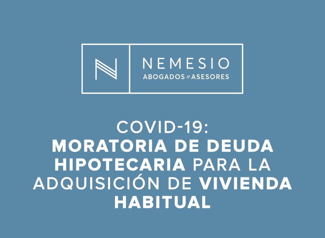 Covid-19: moratoria de deuda hipotecaria para la adquisición de vivienda habitual