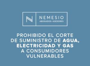 COVID-19- Prohibición corte suministros agua, luz y gas - nemesio abogados y asesores